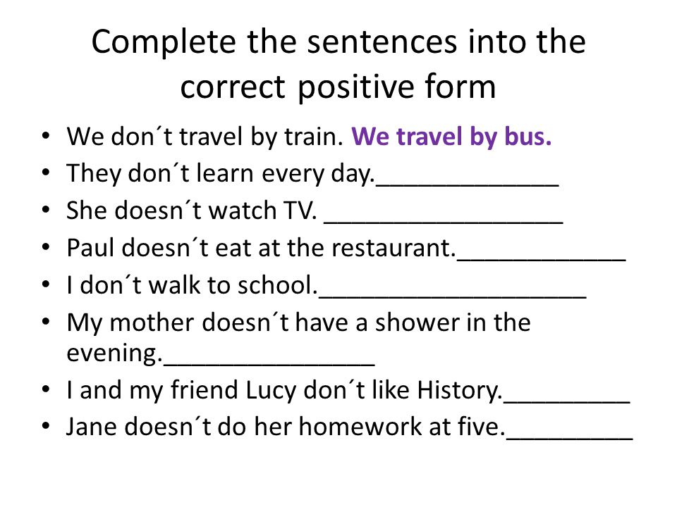 Complete the sentences into the correct positive form We don´t travel by train.