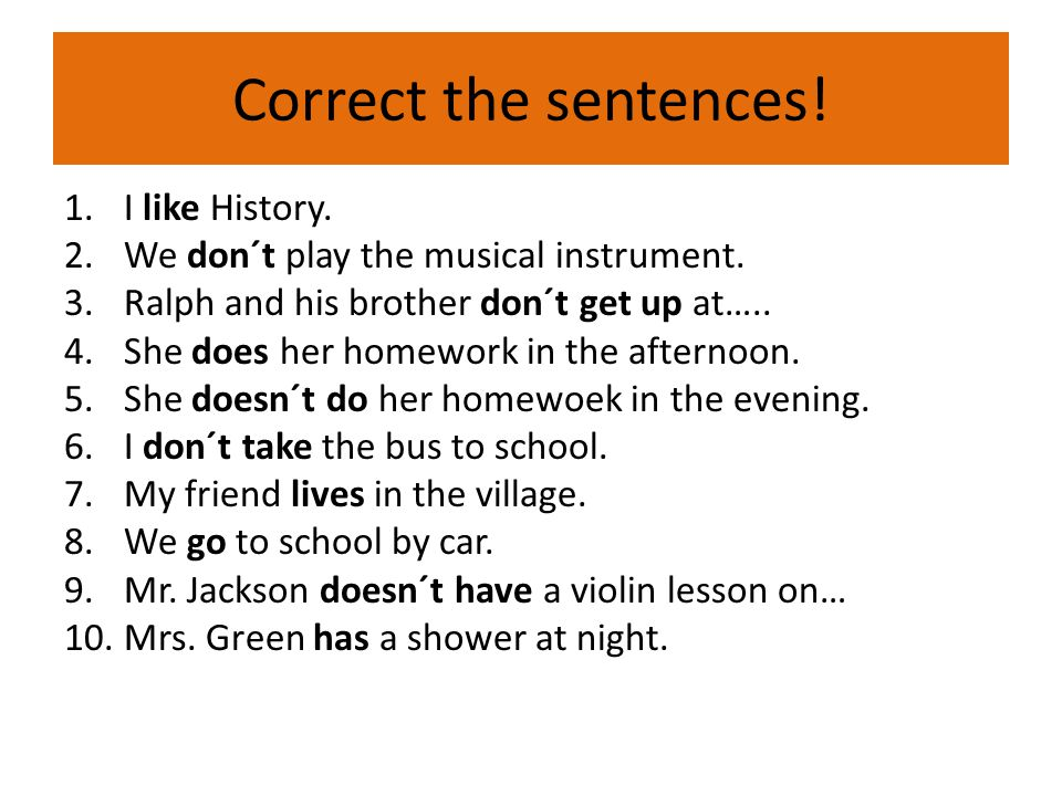 Correct the sentences. 1.I like History. 2.We don´t play the musical instrument.