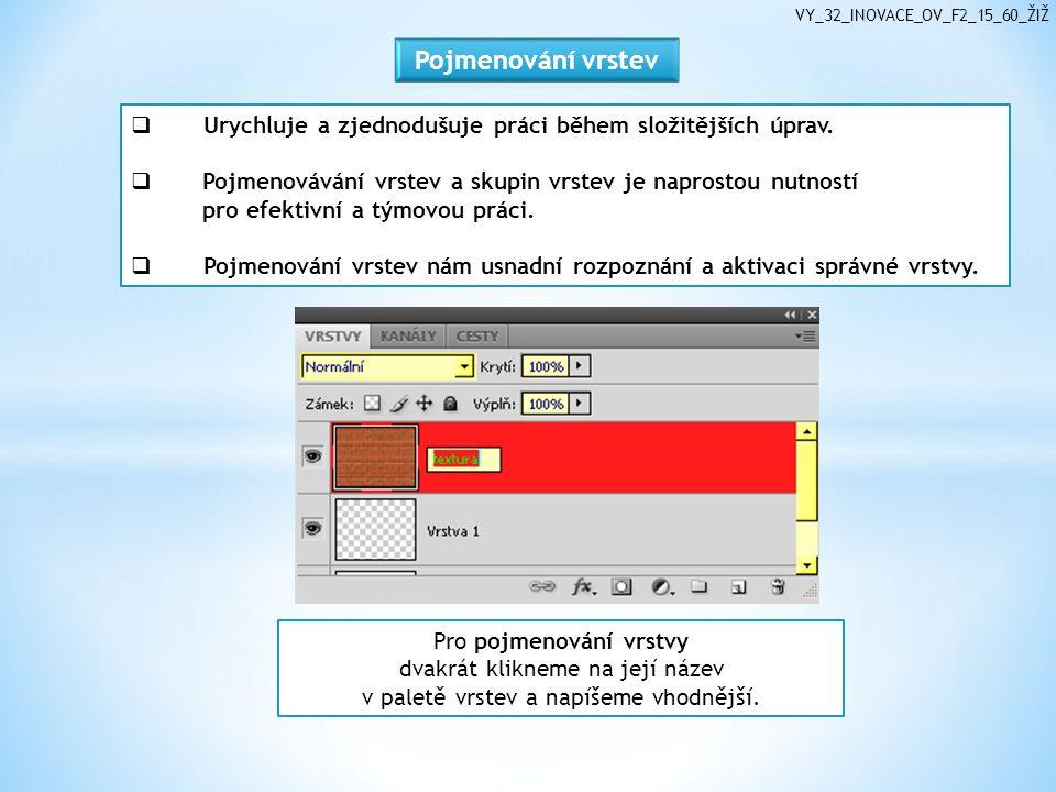 VY_32_INOVACE_OV_F2_15_60_ŽIŽ Pro pojmenování vrstvy dvakrát klikneme na její název v paletě vrstev a napíšeme vhodnější.