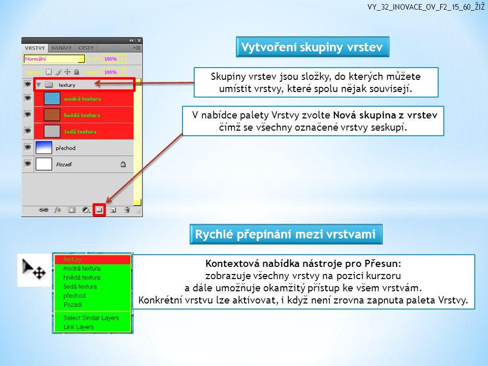 VY_32_INOVACE_OV_F2_15_60_ŽIŽ V nabídce palety Vrstvy zvolte Nová skupina z vrstev čímž se všechny označené vrstvy seskupí.
