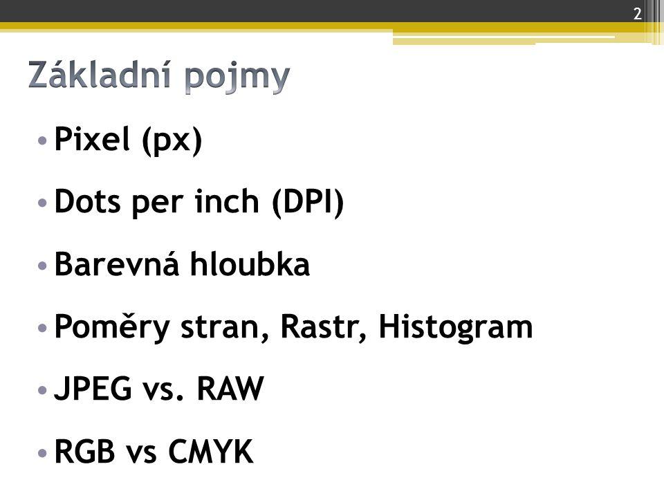 Pixel (px) Dots per inch (DPI) Barevná hloubka Poměry stran, Rastr, Histogram JPEG vs. RAW RGB vs CMYK 2