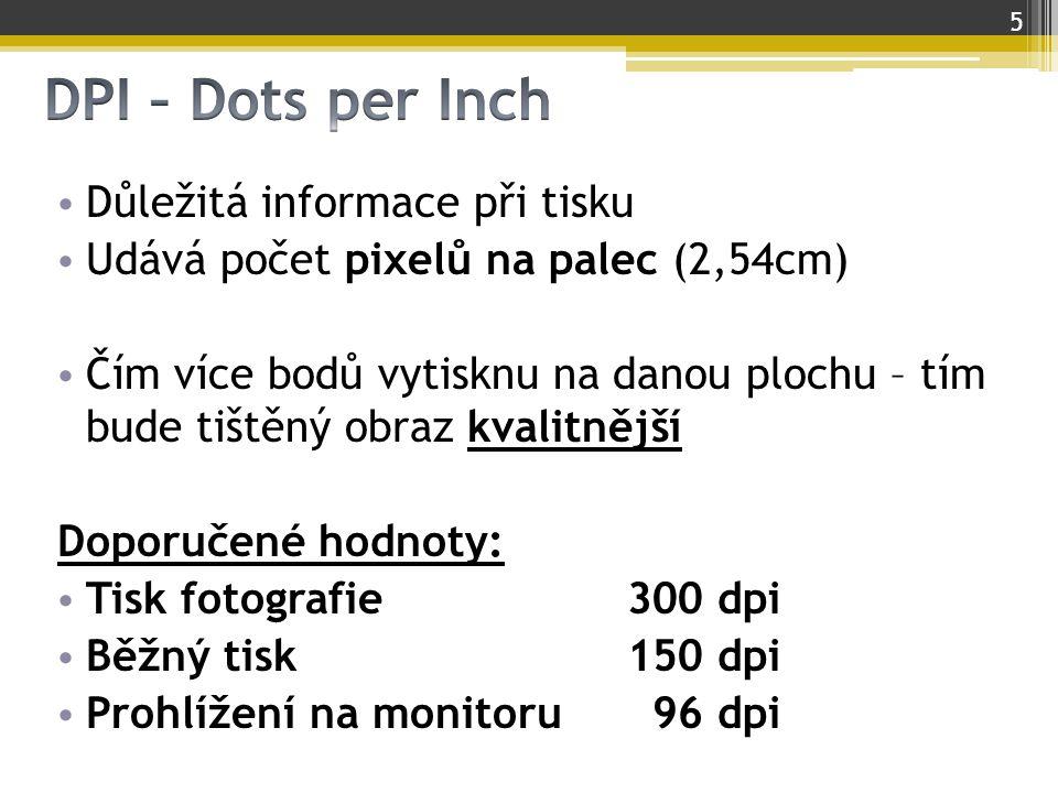 Důležitá informace při tisku Udává počet pixelů na palec (2,54cm) Čím více bodů vytisknu na danou plochu – tím bude tištěný obraz kvalitnější Doporuče