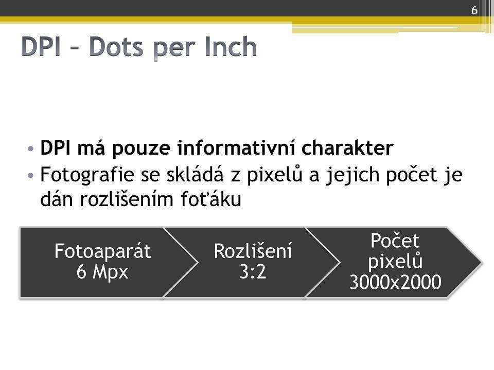 DPI má pouze informativní charakter Fotografie se skládá z pixelů a jejich počet je dán rozlišením foťáku 6 Fotoaparát 6 Mpx Rozlišení 3:2 Počet pixel