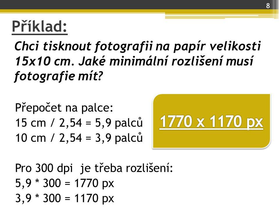 Příklad: Chci tisknout fotografii na papír velikosti 15x10 cm. Jaké minimální rozlišení musí fotografie mít? Přepočet na palce: 15 cm / 2,54 = 5,9 pal
