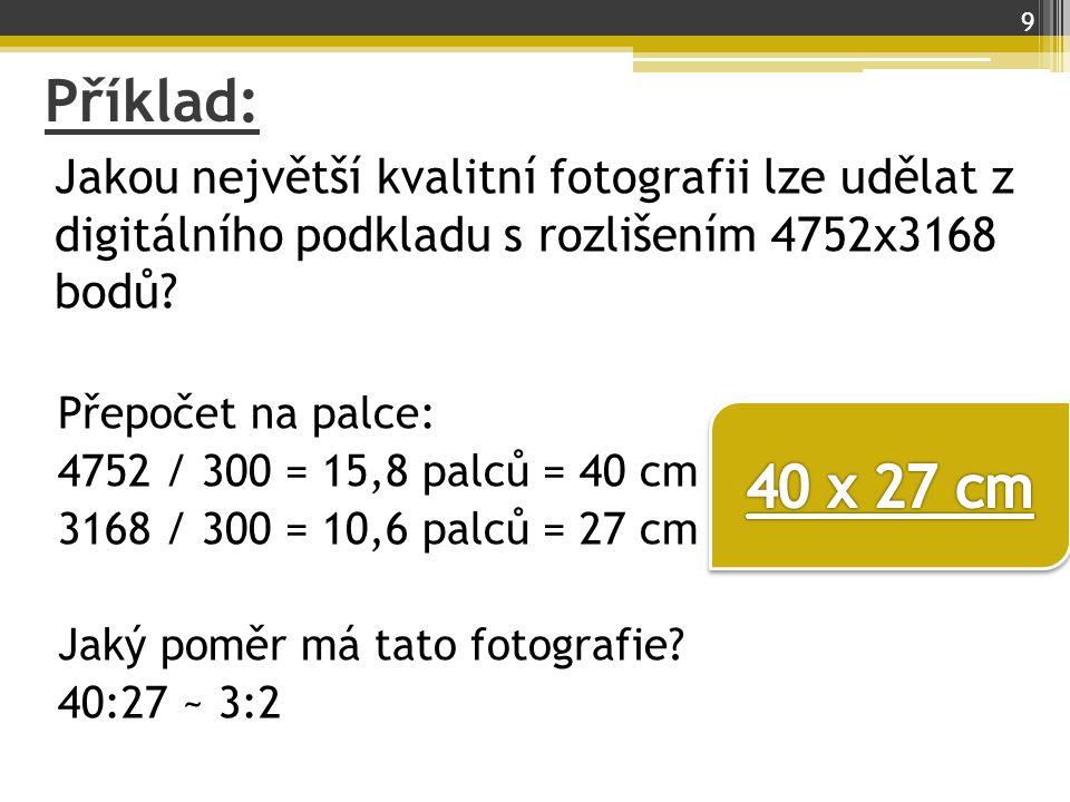 Příklad: Jakou největší kvalitní fotografii lze udělat z digitálního podkladu s rozlišením 4752x3168 bodů? Přepočet na palce: 4752 / 300 = 15,8 palců