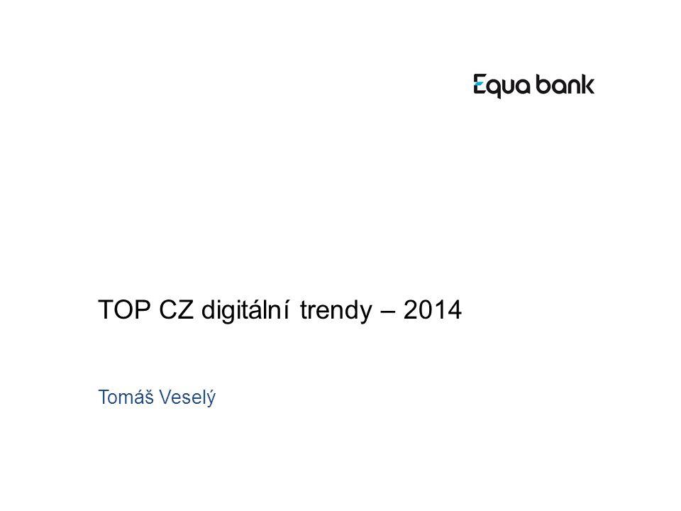 TOP CZ digitální trendy – 2014 Tomáš Veselý