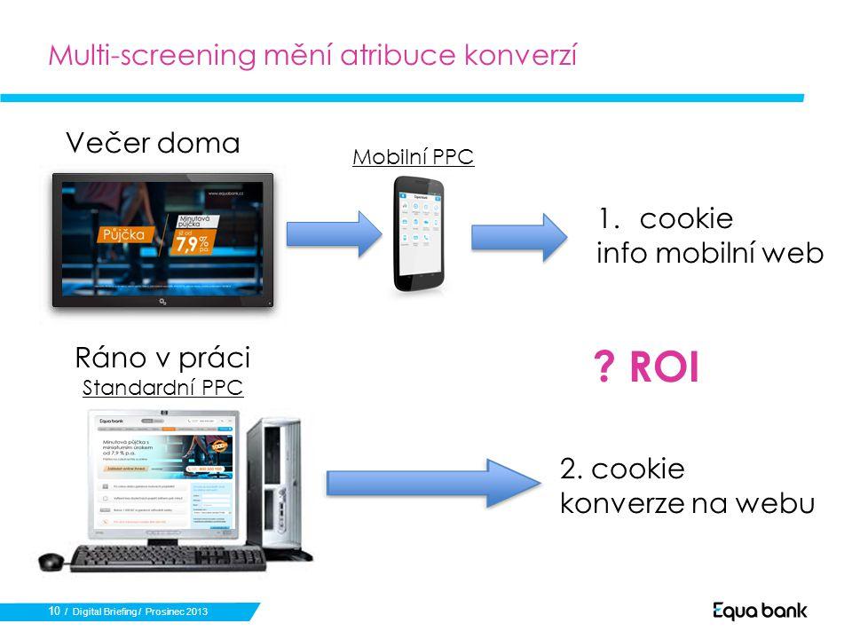 10 Multi-screening mění atribuce konverzí / Digital Briefing / Prosinec 2013 Večer doma 1.cookie info mobilní web Ráno v práci Standardní PPC Mobilní PPC 2.