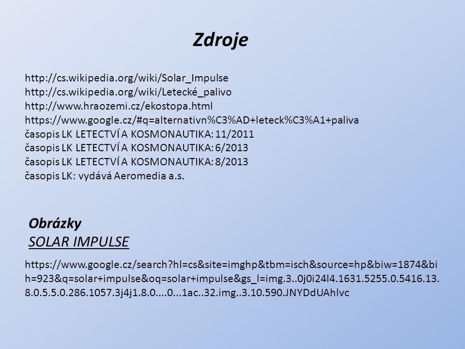 Zdroje http://cs.wikipedia.org/wiki/Solar_Impulse http://cs.wikipedia.org/wiki/Letecké_palivo http://www.hraozemi.cz/ekostopa.html https://www.google.