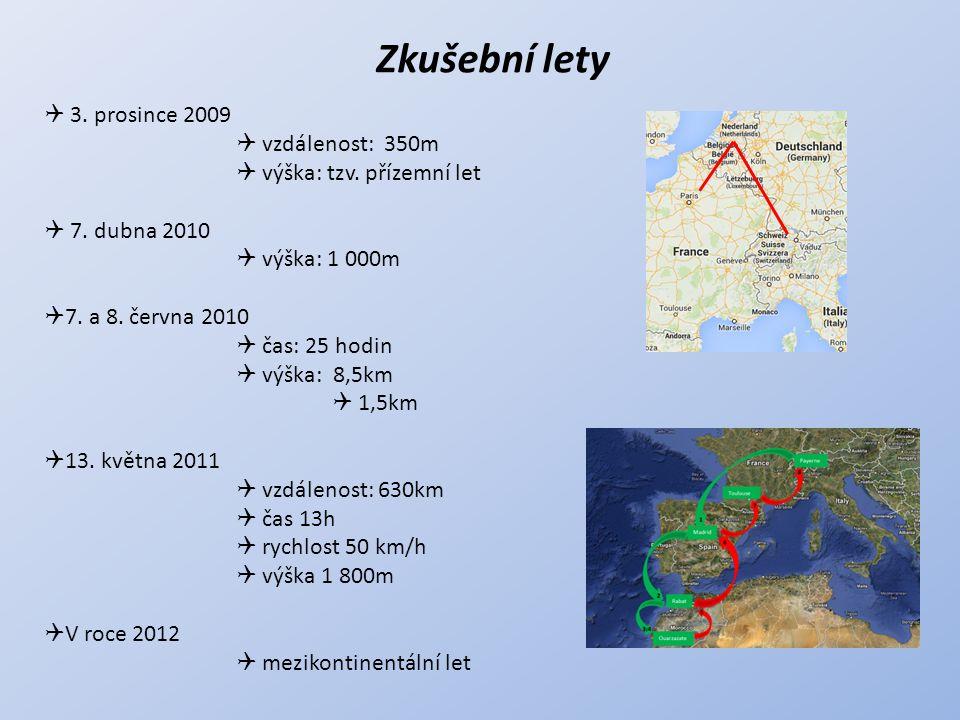 Zkušební lety  3. prosince 2009  vzdálenost: 350m  výška: tzv. přízemní let  7. dubna 2010  výška: 1 000m  7. a 8. června 2010  čas: 25 hodin 