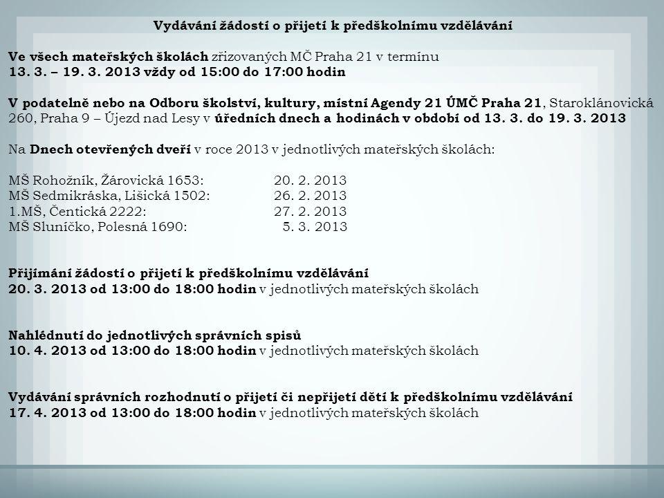 Vydávání žádostí o přijetí k předškolnímu vzdělávání Ve všech mateřských školách zřizovaných MČ Praha 21 v termínu 13. 3. – 19. 3. 2013 vždy od 15:00