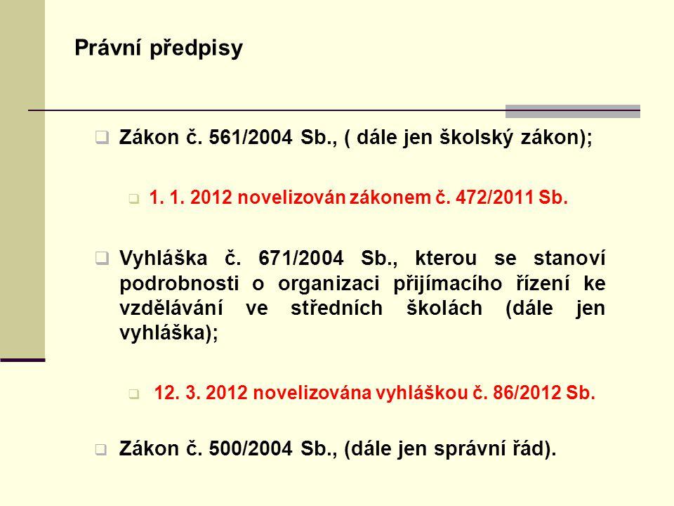 Právní předpisy  Zákon č. 561/2004 Sb., ( dále jen školský zákon);  1. 1. 2012 novelizován zákonem č. 472/2011 Sb.  Vyhláška č. 671/2004 Sb., ktero