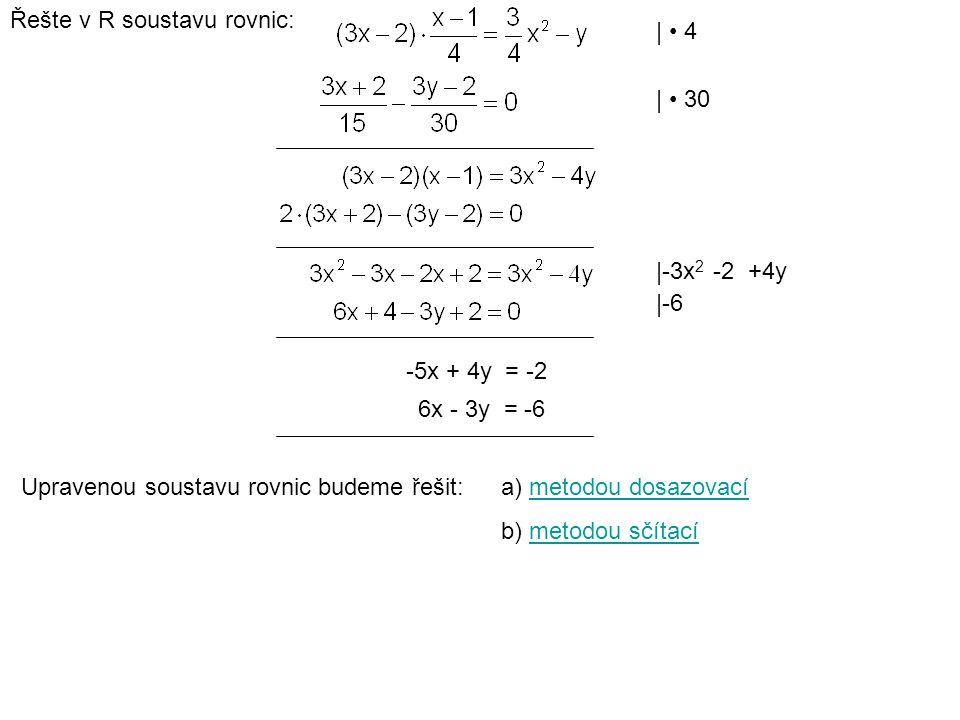 Řešte v R soustavu rovnic: |-3x 2 -2 +4y -5x + 4y = -2 |-6 6x - 3y = -6 Upravenou soustavu rovnic budeme řešit: a) metodou dosazovacímetodou dosazovací b) metodou sčítacímetodou sčítací | 4 | 30