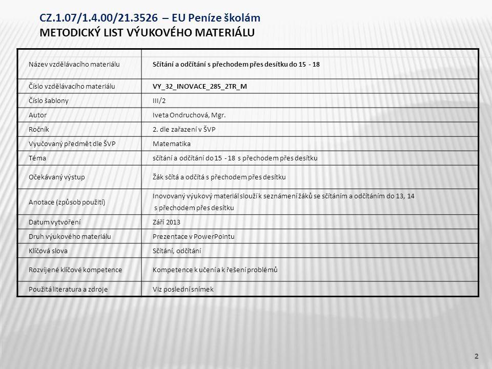 Název vzdělávacího materiáluSčítání a odčítání s přechodem přes desítku do 15 - 18 Číslo vzdělávacího materiáluVY_32_INOVACE_285_2TR_M Číslo šablonyIII/2 AutorIveta Ondruchová, Mgr.