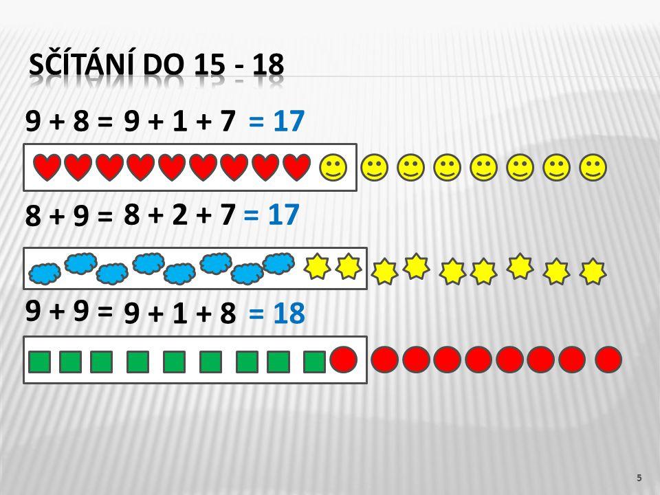 9 + 8 = 8 + 9 = 9 + 9 = 5 9 + 1 + 7 8 + 2 + 7 9 + 1 + 8 = 17 = 18