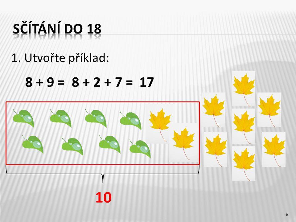 1. Utvořte příklad: 6 10 8 + 9 =8 + 2 + 7 =17