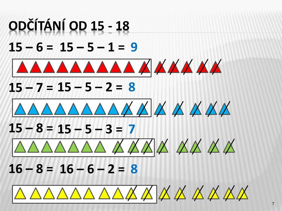 15 – 6 = 15 – 7 = 15 – 8 = 16 – 8 = 7 15 – 5 – 1 =9 15 – 5 – 2 =8 15 – 5 – 3 =7 16 – 6 – 2 =8
