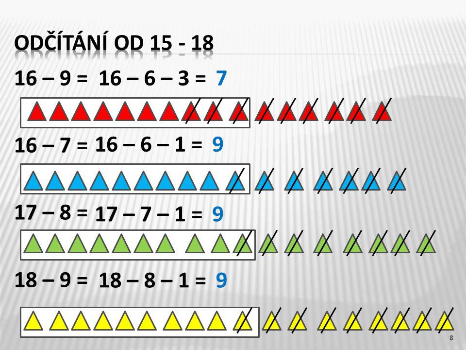 16 – 9 = 16 – 7 = 17 – 8 = 18 – 9 = 8 16 – 6 – 3 =7 16 – 6 – 1 =9 17 – 7 – 1 =9 18 – 8 – 1 =9