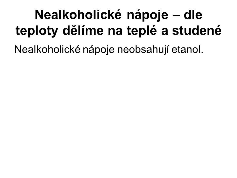 Nealkoholické nápoje – dle teploty dělíme na teplé a studené Nealkoholické nápoje neobsahují etanol.