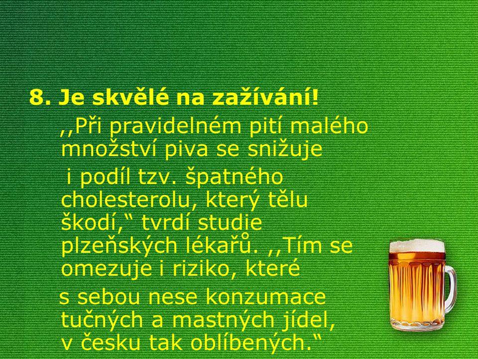 """8. Je skvělé na zažívání!,,Při pravidelném pití malého množství piva se snižuje i podíl tzv. špatného cholesterolu, který tělu škodí,"""" tvrdí studie pl"""