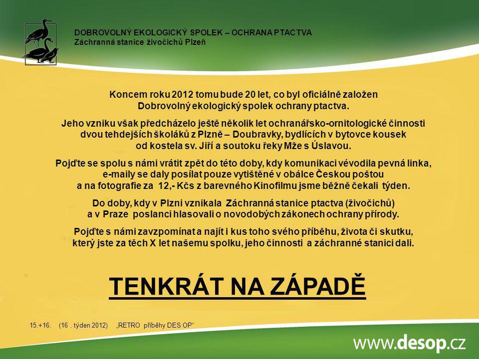 DOBROVOLNÝ EKOLOGICKÝ SPOLEK – OCHRANA PTACTVA Záchranná stanice živočichů Plzeň Koncem roku 2012 tomu bude 20 let, co byl oficiálně založen Dobrovoln