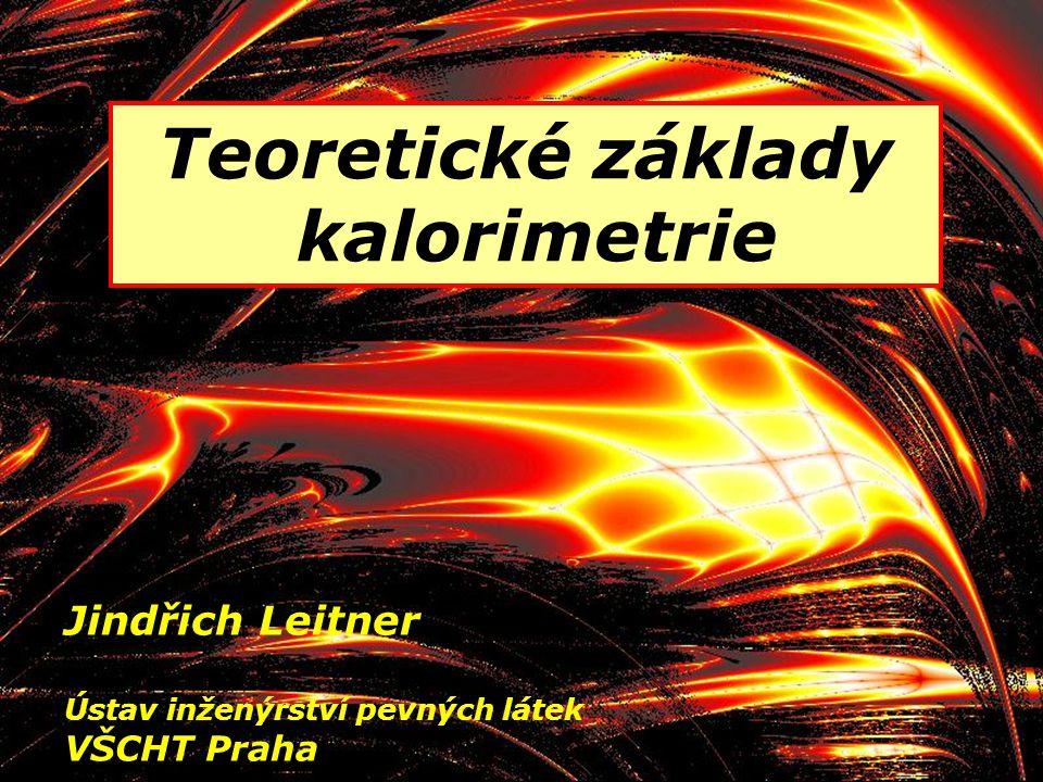 1 Teoretické základy kalorimetrie Jindřich Leitner Ústav inženýrství pevných látek VŠCHT Praha