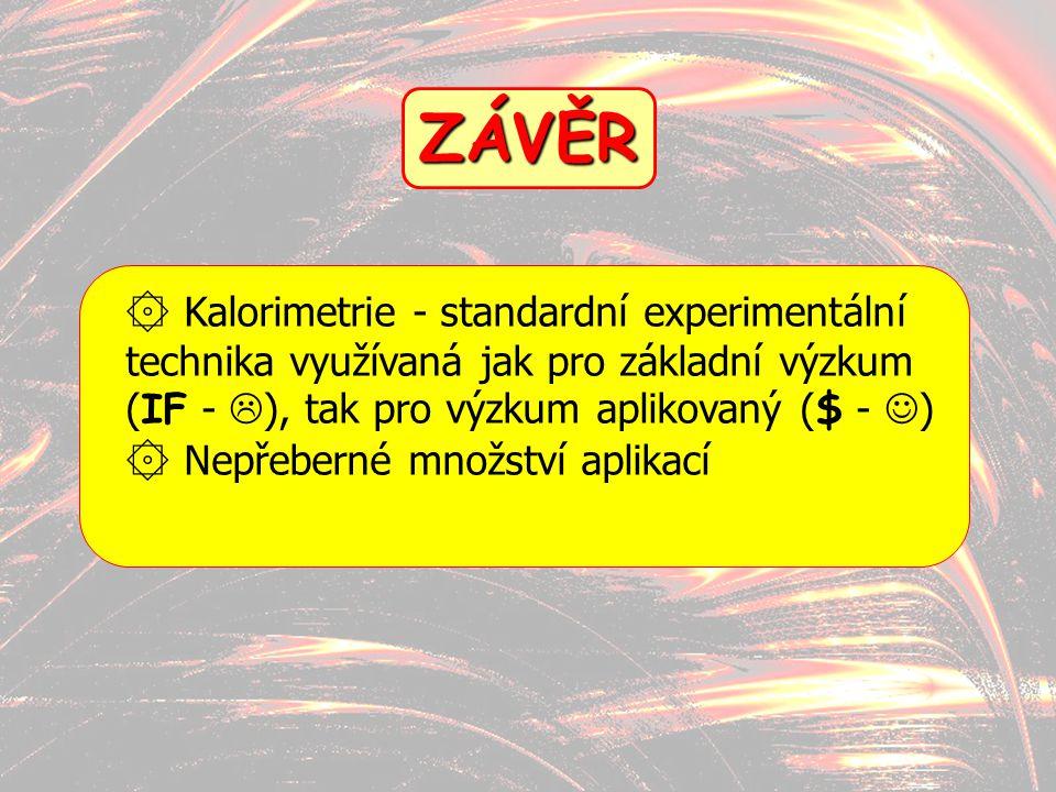 22 ZÁVĚR ۞ Kalorimetrie - standardní experimentální technika využívaná jak pro základní výzkum ( IF -  ), tak pro výzkum aplikovaný ( $ - ) ۞ Nepřebe