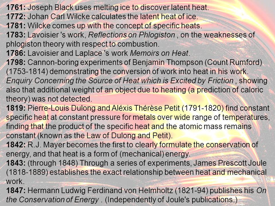 26 1761: Joseph Black uses melting ice to discover latent heat. 1772: Johan Carl Wilcke calculates the latent heat of ice. 1781: Wilcke comes up with
