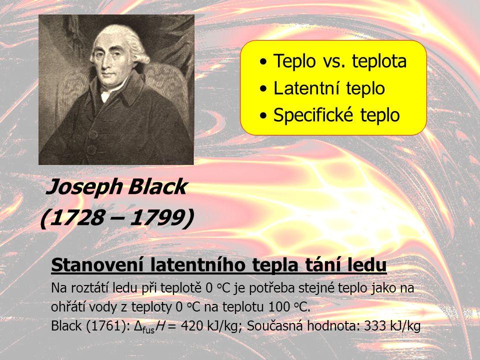 3 Joseph Black (1728 – 1799) Teplo vs. teplota Latentní teplo Specifické teplo Stanovení latentního tepla tání ledu Na roztátí ledu při teplotě 0 o C