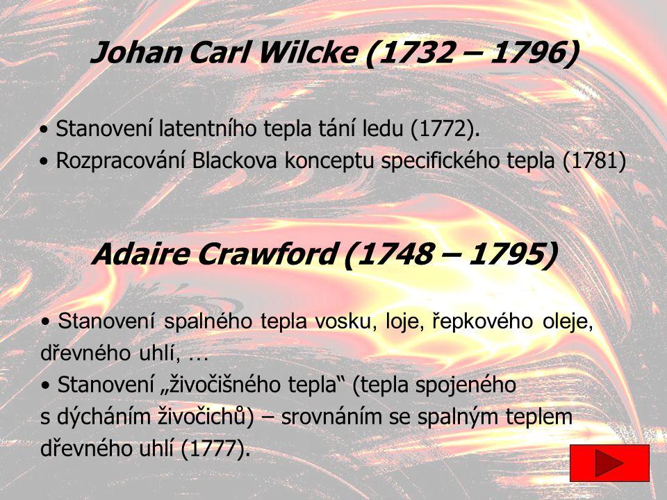"""5 Adaire Crawford (1748 – 1795) Johan Carl Wilcke (1732 – 1796) Stanovení spalného tepla vosku, loje, řepkového oleje, dřevného uhlí, … Stanovení """"živ"""
