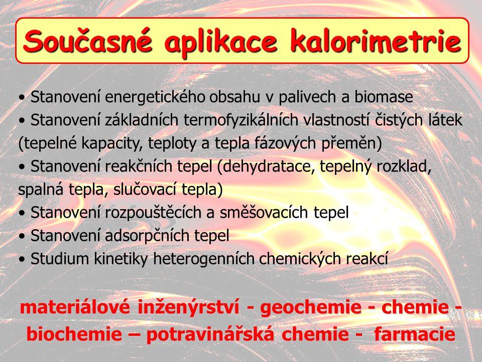 6 Současné aplikace kalorimetrie Stanovení energetického obsahu v palivech a biomase Stanovení základních termofyzikálních vlastností čistých látek (t