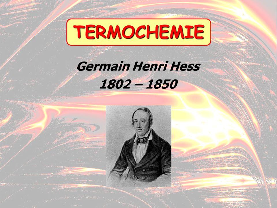 7 TERMOCHEMIE Germain Henri Hess 1802 – 1850