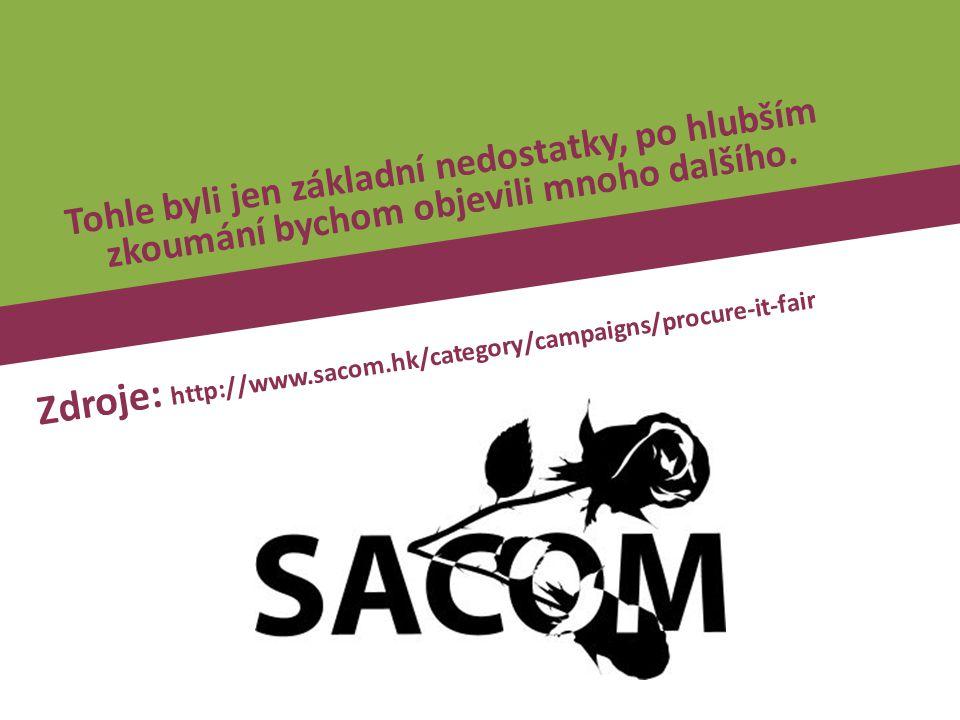 Zdroje: http://www.sacom.hk/category/campaigns/procure-it-fair Tohle byli jen základní nedostatky, po hlubším zkoumání bychom objevili mnoho dalšího.