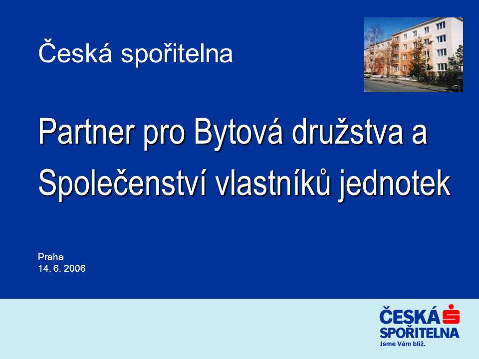 Česká spořitelna Partner pro Bytová družstva a Společenství vlastníků jednotek Praha 14. 6. 2006