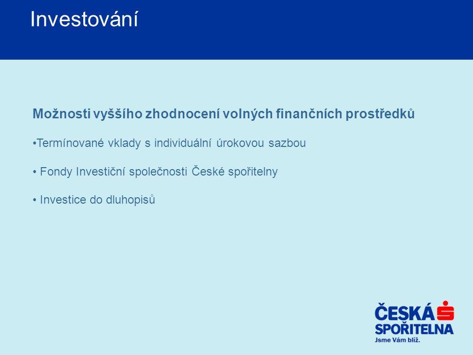 Investování Možnosti vyššího zhodnocení volných finančních prostředků Termínované vklady s individuální úrokovou sazbou Fondy Investiční společnosti Č