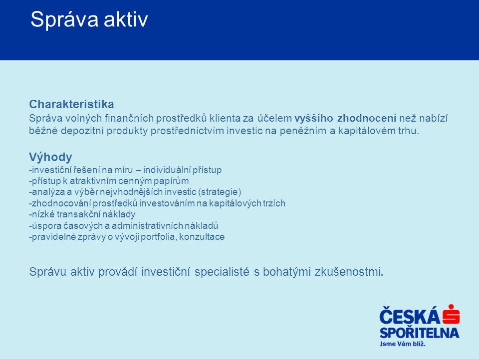 Správa aktiv Charakteristika Správa volných finančních prostředků klienta za účelem vyššího zhodnocení než nabízí běžné depozitní produkty prostřednic
