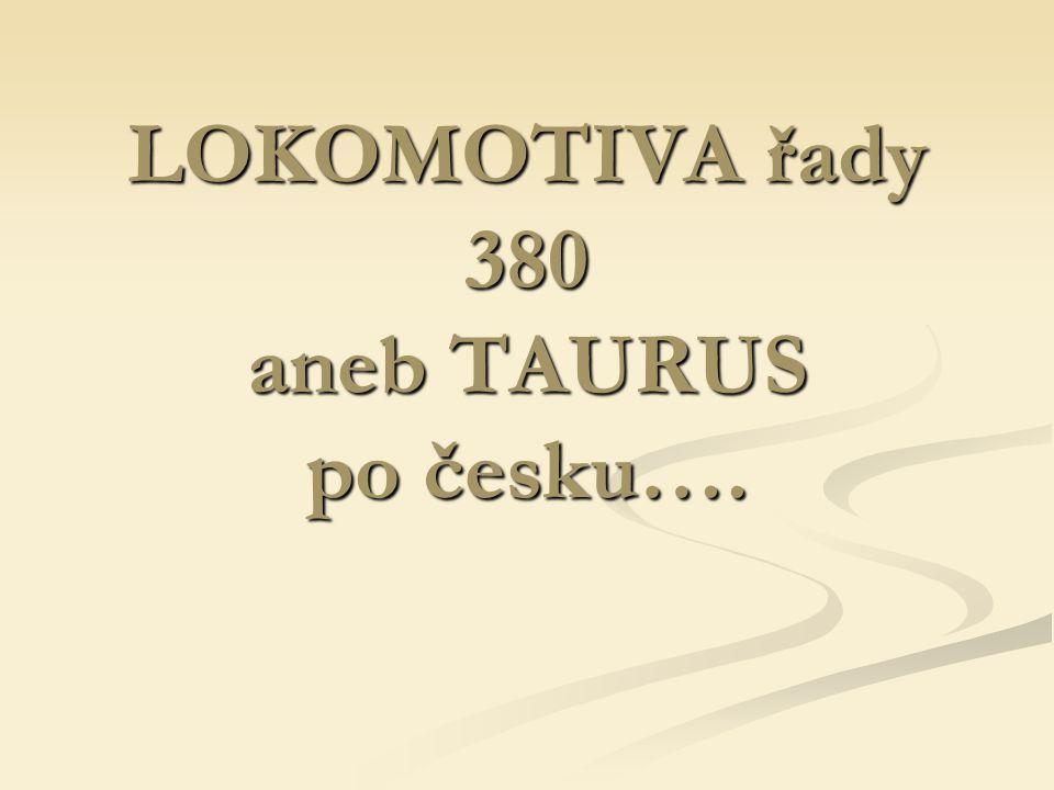 LOKOMOTIVA řady 380 aneb TAURUS po česku….