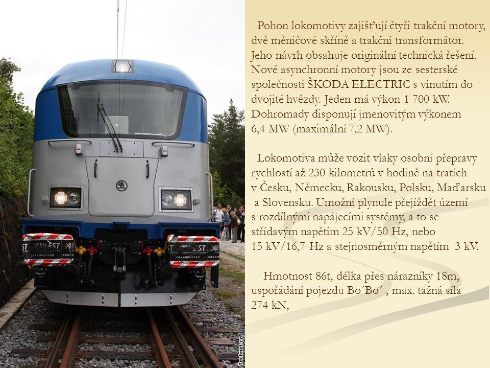Pohon lokomotivy zajišťují čtyři trakční motory, dvě měničové skříně a trakční transformátor.