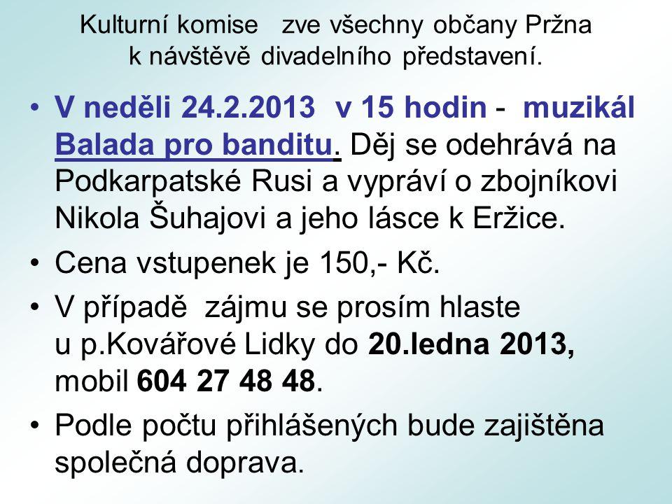 Kulturní komise zve všechny občany Pržna k návštěvě divadelního představení. V neděli 24.2.2013 v 15 hodin - muzikál Balada pro banditu. Děj se odehrá