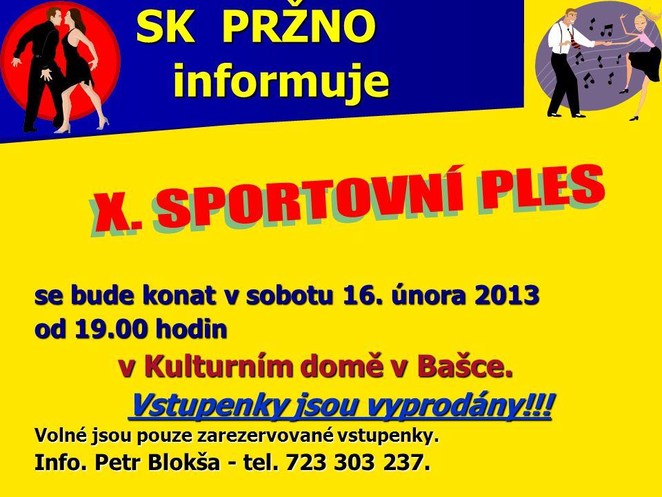 SK PRŽNO informuje se bude konat v sobotu 16. února 2013 od 19.00 hodin v Kulturním domě v Bašce. v Kulturním domě v Bašce. Vstupenky jsou vyprodány!!
