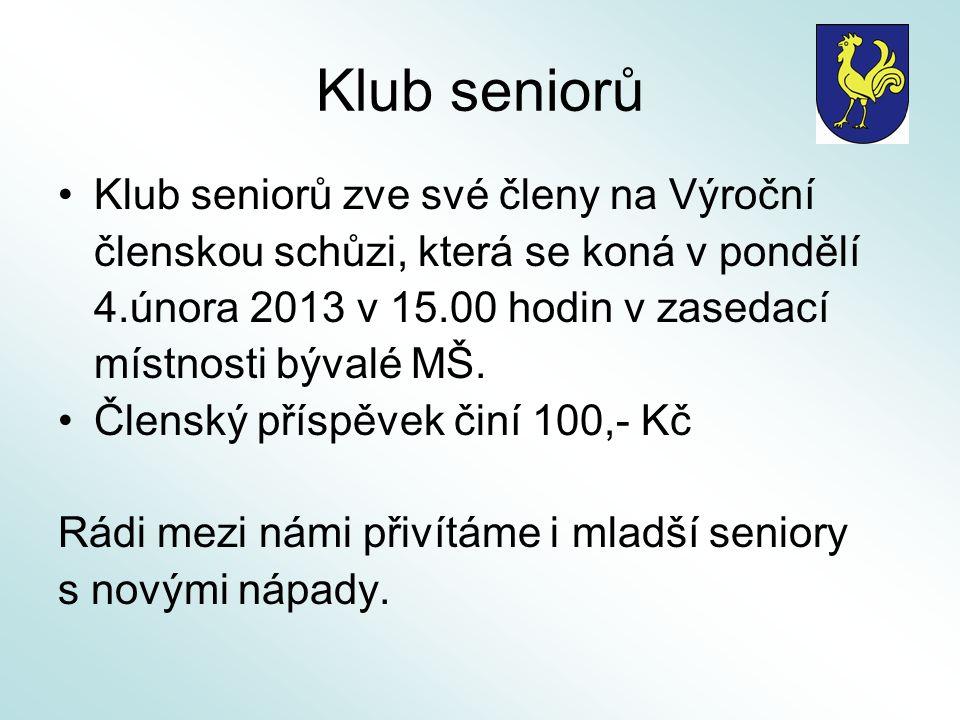 Klub seniorů Klub seniorů zve své členy na Výroční členskou schůzi, která se koná v pondělí 4.února 2013 v 15.00 hodin v zasedací místnosti bývalé MŠ.