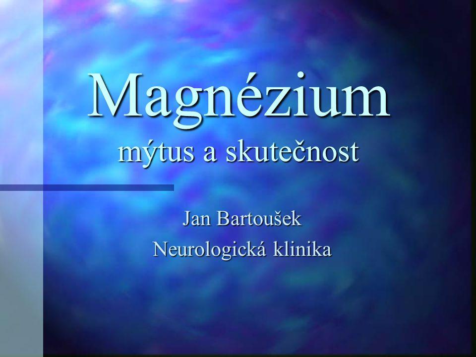 Magnézium mýtus a skutečnost Jan Bartoušek Neurologická klinika