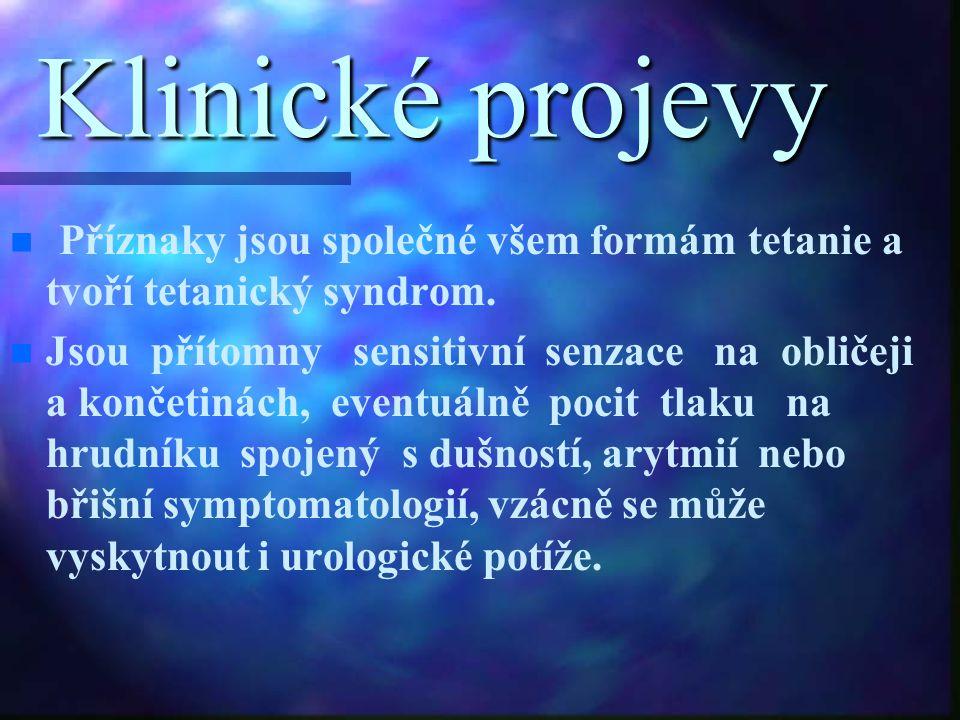 Klinické projevy Příznaky jsou společné všem formám tetanie a tvoří tetanický syndrom. n n Jsou přítomny sensitivní senzace na obličeji a končetinách,