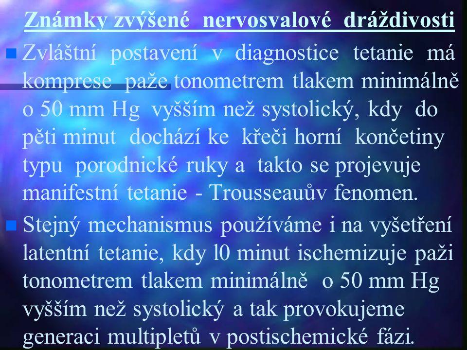 Známky zvýšené nervosvalové dráždivosti Zvláštní postavení v diagnostice tetanie má komprese paže tonometrem tlakem minimálně o 50 mm Hg vyšším než sy