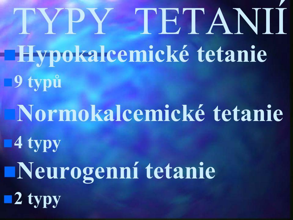 TYPY TETANIÍ Hypokalcemické tetanie 9 typů Normokalcemické tetanie 4 typy Neurogenní tetanie 2 typy