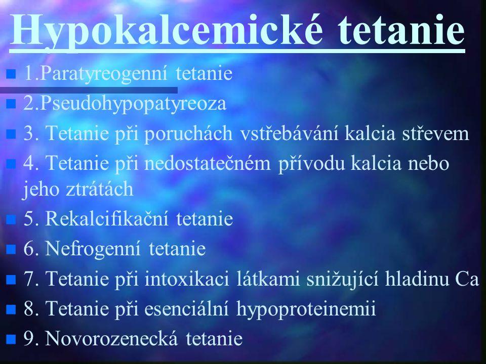 Hypokalcemické tetanie 1.Paratyreogenní tetanie 2.Pseudohypopatyreoza 3. Tetanie při poruchách vstřebávání kalcia střevem 4. Tetanie při nedostatečném