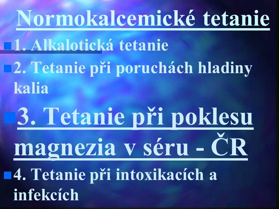 Normokalcemické tetanie 1. Alkalotická tetanie 2. Tetanie při poruchách hladiny kalia 3. Tetanie při poklesu magnezia v séru - ČR 4. Tetanie při intox