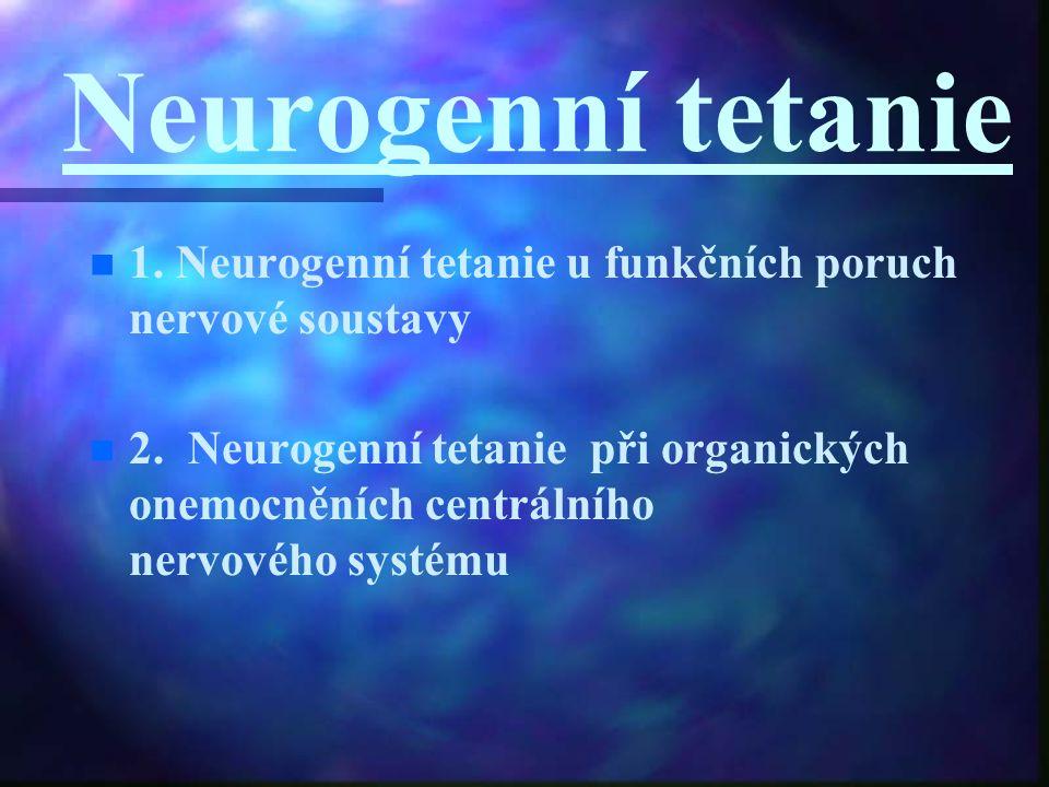 Neurogenní tetanie n n 1. Neurogenní tetanie u funkčních poruch nervové soustavy n n 2. Neurogenní tetanie při organických onemocněních centrálního ne