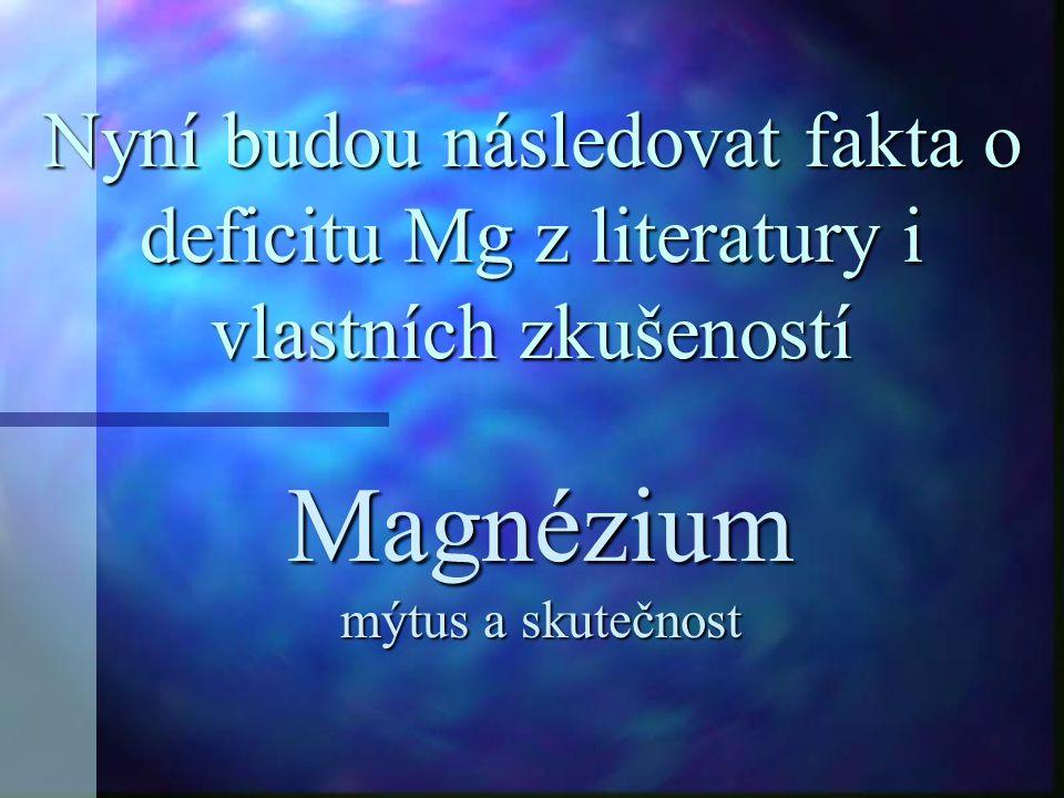 Nyní budou následovat fakta o deficitu Mg z literatury i vlastních zkušeností Magnézium mýtus a skutečnost