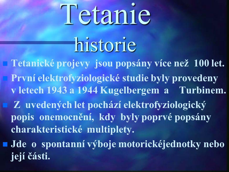 Tetanie historie n n Tetanické projevy jsou popsány více než 100 let. n n První elektrofyziologické studie byly provedeny v letech 1943 a 1944 Kugelbe