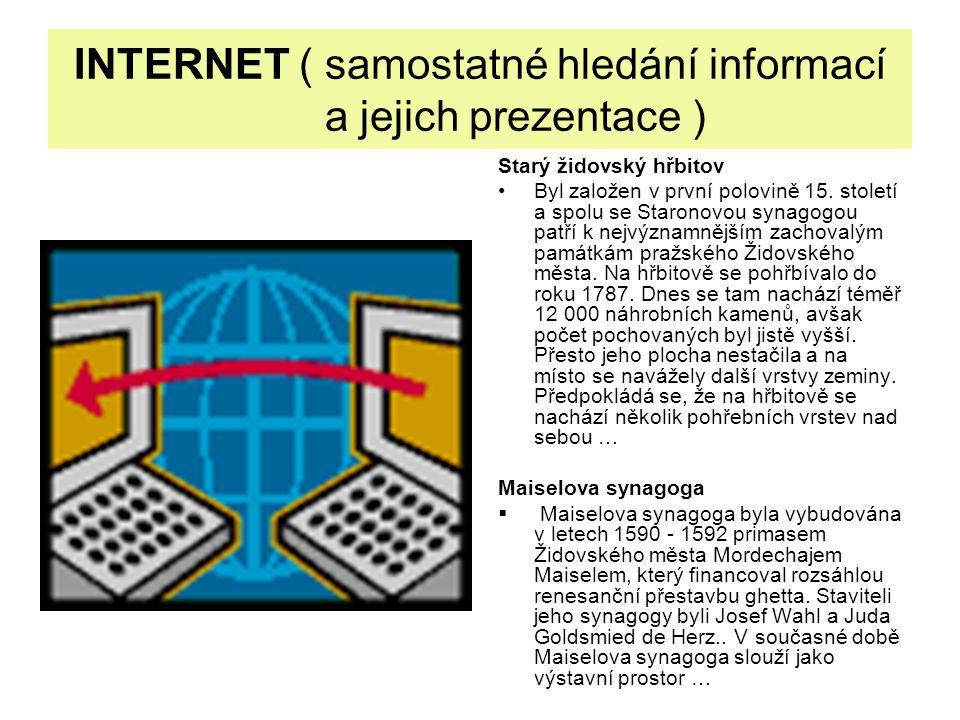INTERNET ( samostatné hledání informací a jejich prezentace ) Starý židovský hřbitov Byl založen v první polovině 15. století a spolu se Staronovou sy